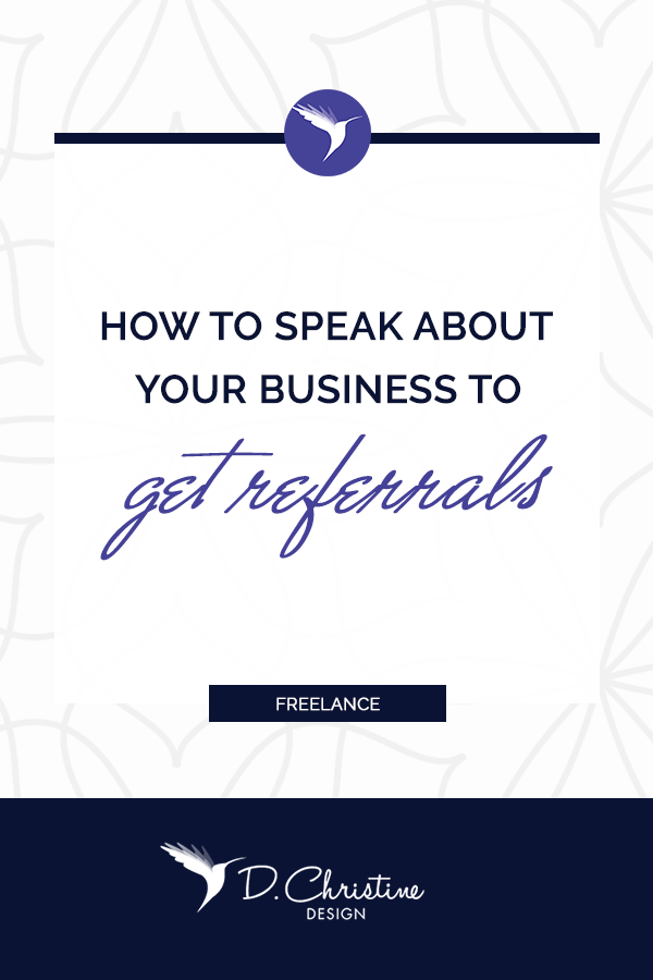 How to Speak About Your Business To Get Referrals - DChristineDesign.com